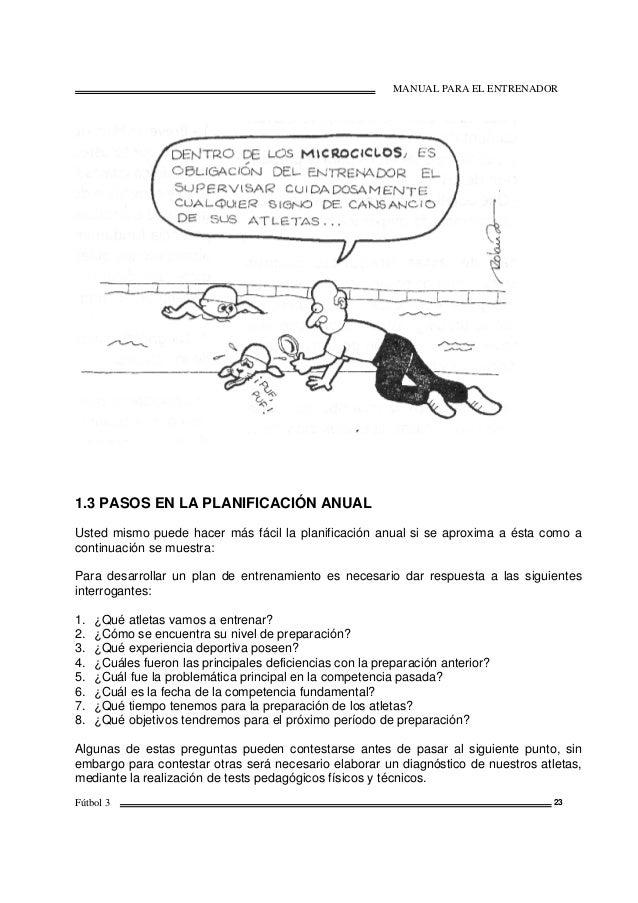 MANUAL PARA EL ENTRENADOR Fútbol 3 23 1.3 PASOS EN LA PLANIFICACIÓN ANUAL Usted mismo puede hacer más fácil la planificaci...