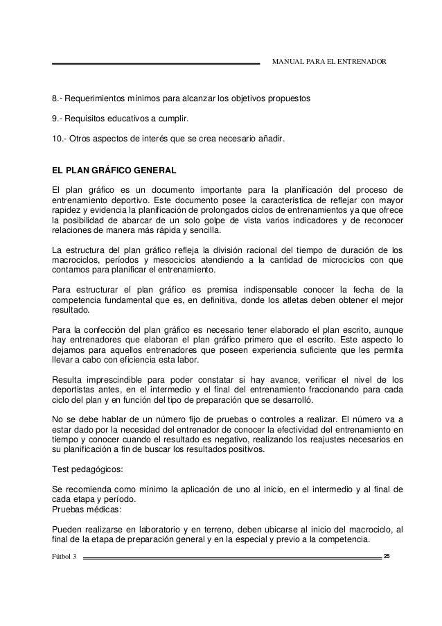 MANUAL PARA EL ENTRENADOR Fútbol 3 25 8.- Requerimientos mínimos para alcanzar los objetivos propuestos 9.- Requisitos edu...