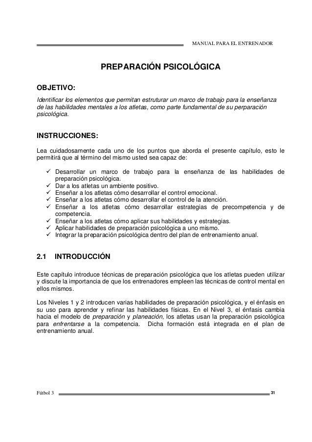 MANUAL PARA EL ENTRENADOR Fútbol 3 31 PREPARACIÓN PSICOLÓGICA OBJETIVO: Identificar los elementos que permitan estruturar ...