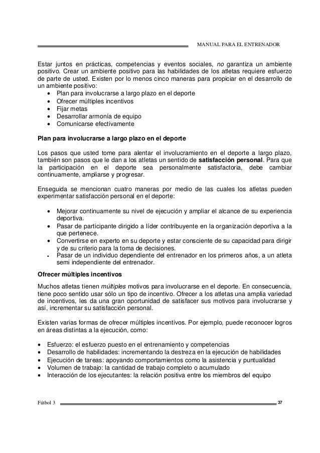 MANUAL PARA EL ENTRENADOR Fútbol 3 37 Estar juntos en prácticas, competencias y eventos sociales, no garantiza un ambiente...