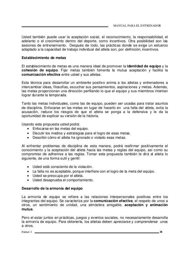 MANUAL PARA EL ENTRENADOR Fútbol 3 38 Usted también puede usar la aceptación social, el reconocimiento, la responsabilidad...