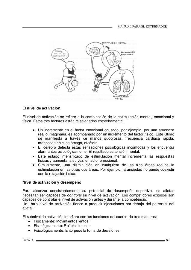 MANUAL PARA EL ENTRENADOR Fútbol 3 42 El nivel de activación El nivel de activación se refiere a la combinación de la esti...