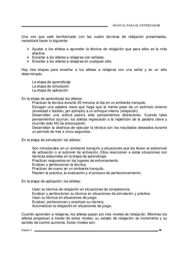 MANUAL PARA EL ENTRENADOR Fútbol 3 46 Una vez que esté familiarizado con las cuatro técnicas de relajación presentadas, ne...