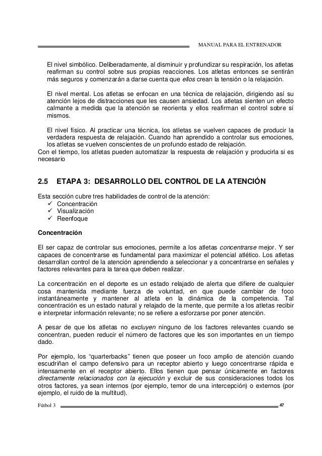 MANUAL PARA EL ENTRENADOR Fútbol 3 47 El nivel simbólico. Deliberadamente, al disminuir y profundizar su respiración, los ...