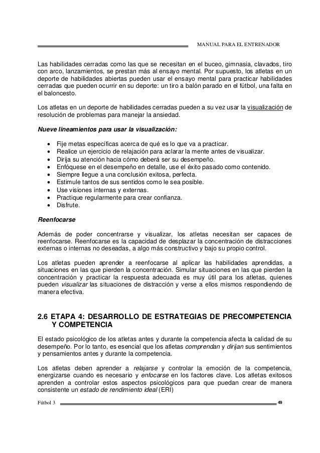 MANUAL PARA EL ENTRENADOR Fútbol 3 49 Las habilidades cerradas como las que se necesitan en el buceo, gimnasia, clavados, ...