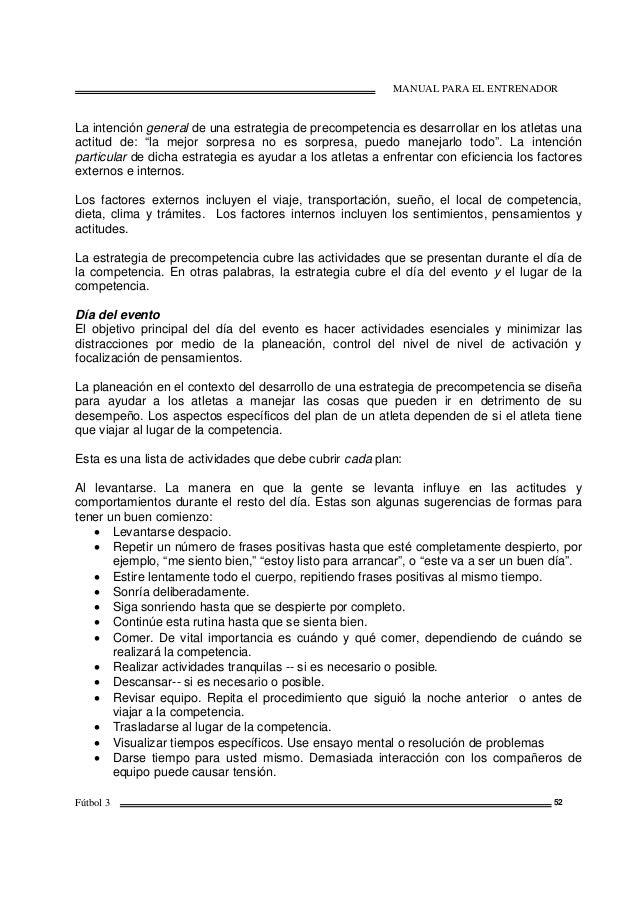 MANUAL PARA EL ENTRENADOR Fútbol 3 52 La intención general de una estrategia de precompetencia es desarrollar en los atlet...