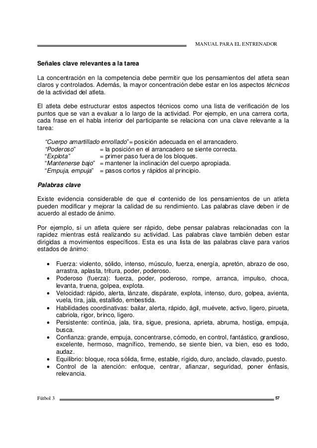 MANUAL PARA EL ENTRENADOR Fútbol 3 57 Señales clave relevantes a la tarea La concentración en la competencia debe permitir...
