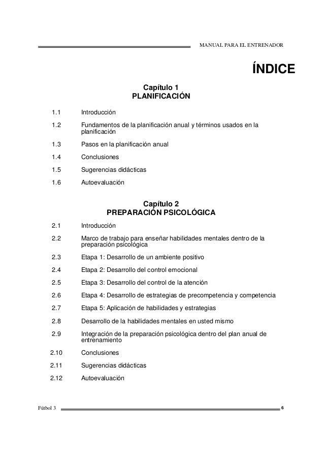 MANUAL PARA EL ENTRENADOR Fútbol 3 6 ÍNDICE Capítulo 1 PLANIFICACIÓN 1.1 1.2 1.3 1.4 1.5 1.6 Introducción Fundamentos de l...