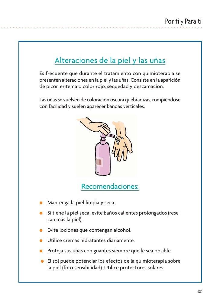 Por ti y Para ti           Alteraciones de la piel y las uñas Es frecuente que durante el tratamiento con quimioterapia se...