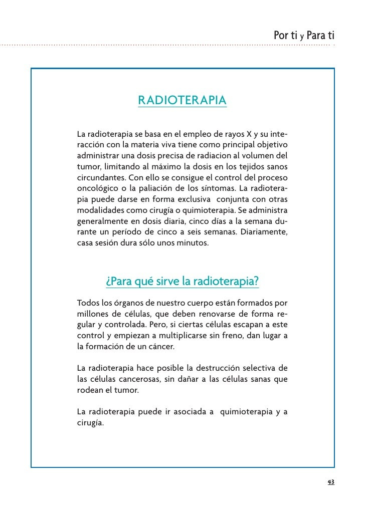 Por ti y Para ti                     RADIOTERAPIA  La radioterapia se basa en el empleo de rayos X y su inte- racción con ...
