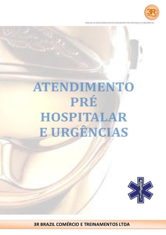 MANUAL DE PROCEDIMENTOS EM ATENDIMENTO PRÉ-HOSPITALAR E EMERGÊNCIAS  www.3rbrazil.com.br atendimento@3rbrazil.com.br  P á ...