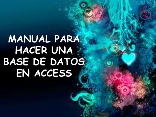 MANUAL PARA  HACER UNA  BASE DE DATOS  EN ACCESS