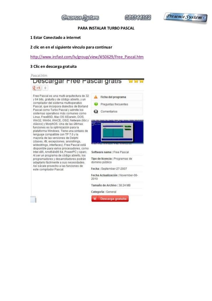 PARA INSTALAR TURBO PASCAL1 Estar Conectado a internet2 clic en en el siguiente vinculo para continuarhttp://www.ircfast.c...
