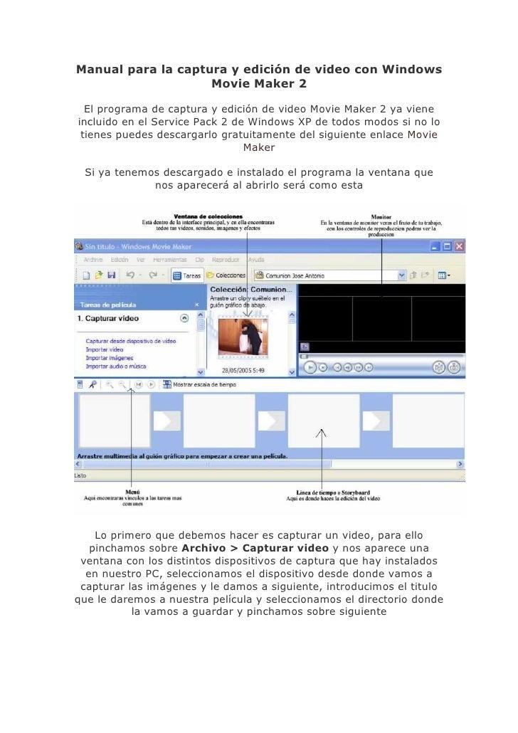 Manual para la captura y edición de video con Windows                     Movie Maker 2    El programa de captura y edició...