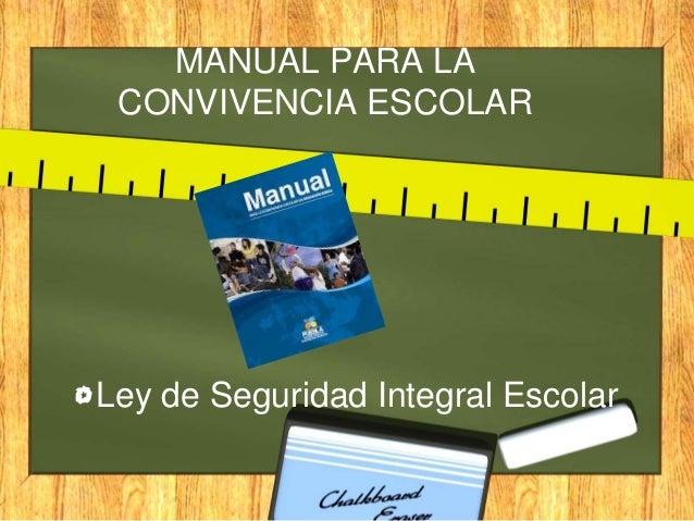 MANUAL PARA LA CONVIVENCIA ESCOLAR Ley de Seguridad Integral Escolar