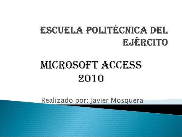 Realizado por: Javier MosqueraMICROSOFT ACCESS2010