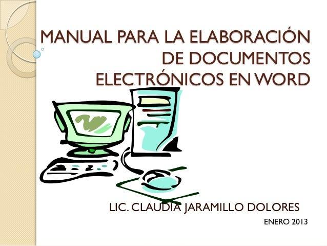 MANUAL PARA LA ELABORACIÓN            DE DOCUMENTOS    ELECTRÓNICOS EN WORD      LIC. CLAUDIA JARAMILLO DOLORES           ...
