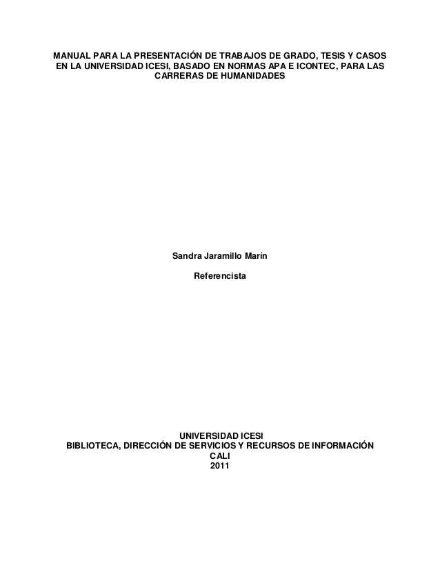 MANUAL PARA LA PRESENTACIÓN DE TRABAJOS DE GRADO, TESIS Y CASOS EN LA UNIVERSIDAD ICESI, BASADO EN NORMAS APA E ICONTEC, P...