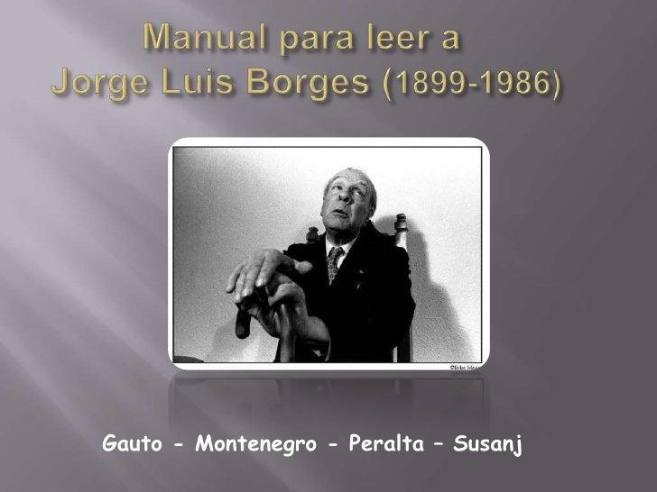 Manual para leer a Jorge Luis Borges (1899-1986) <br />Gauto - Montenegro - Peralta – Susanj <br />