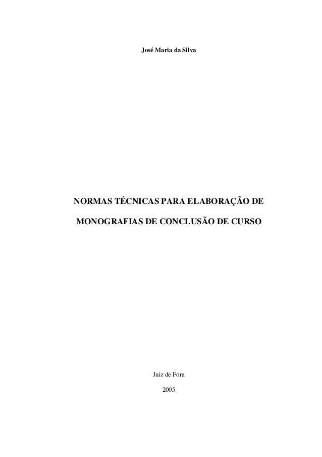 José Maria da Silva NORMAS TÉCNICAS PARA ELABORAÇÃO DE MONOGRAFIAS DE CONCLUSÃO DE CURSO Juiz de Fora 2005