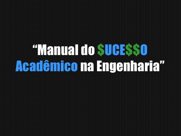 """""""Manual do $UCE$$OAcadêmico na Engenharia""""<br />"""