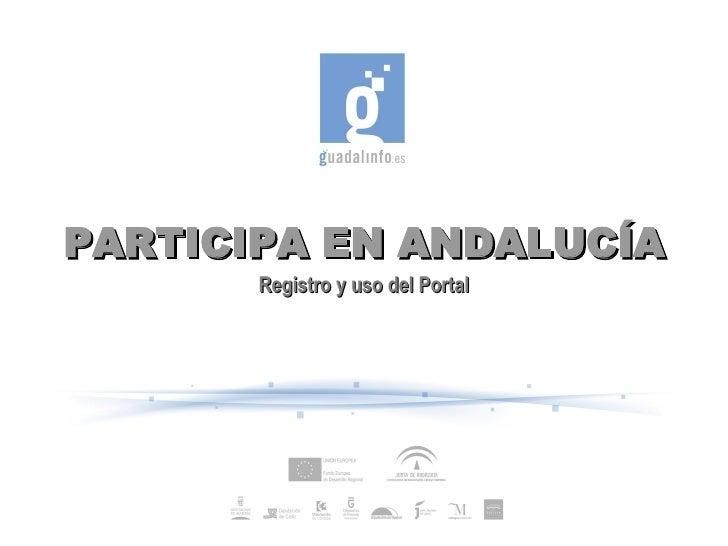 PARTICIPA EN ANDALUCÍA        Registro y uso del Portal