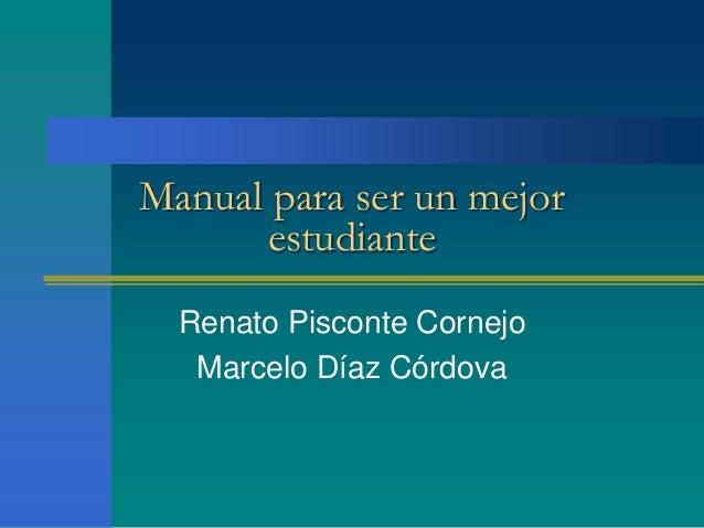 Manual para ser un mejor estudiante Renato Pisconte Cornejo Marcelo Díaz Córdova