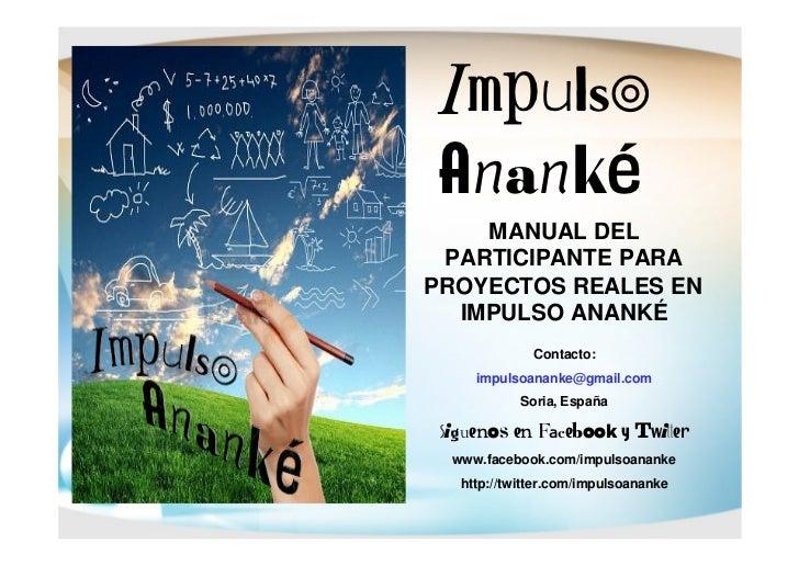 Impulso Ananké    MANUAL DEL PARTICIPANTE PARAPROYECTOS REALES EN  IMPULSO ANANKÉ              Contacto:     impulsoananke...