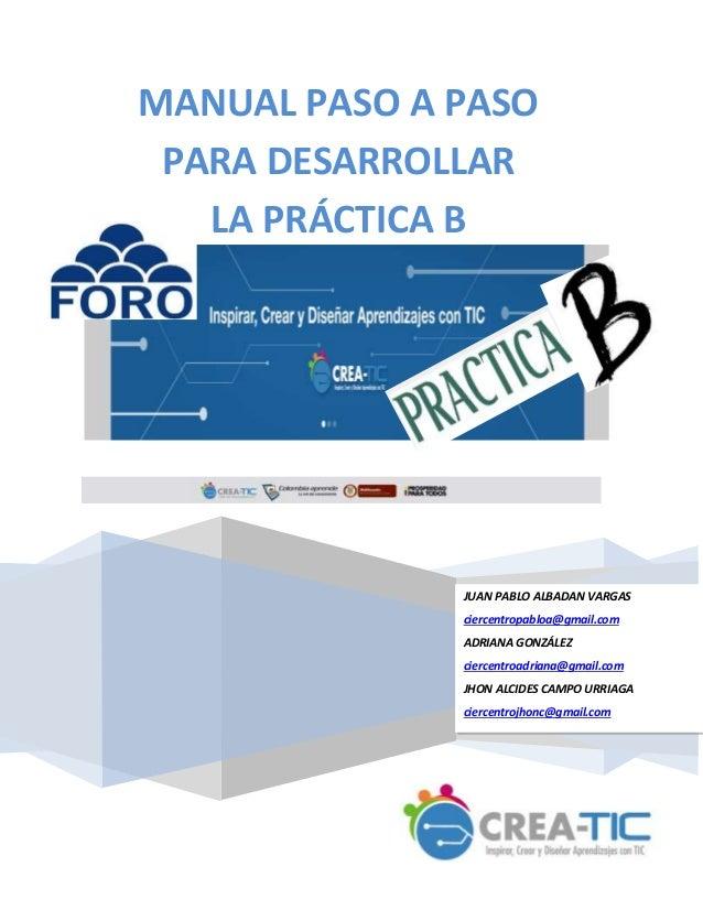 MANUAL PASO A PASO  PARA DESARROLLAR  LA PRÁCTICA B  JUAN PABLO ALBADAN VARGAS  ciercentropabloa@gmail.com  ADRIANA GONZÁL...