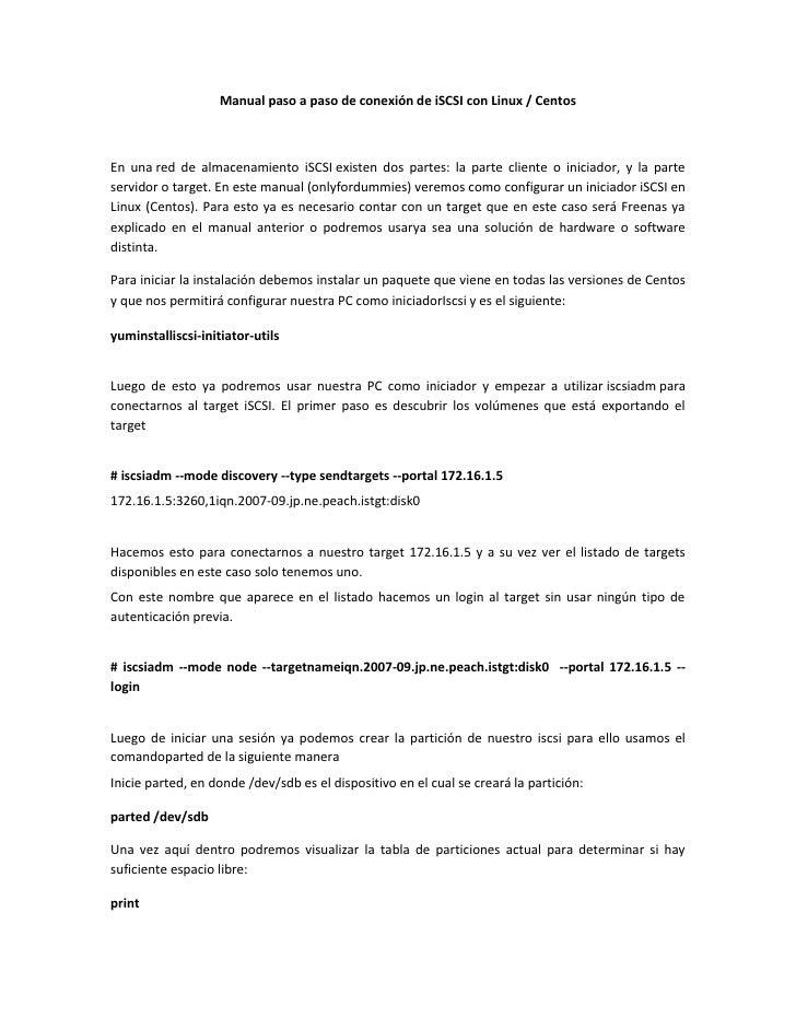 Manual paso a paso de conexión de iSCSI con Linux / Centos<br />En unared de almacenamiento iSCSIexisten dos partes: la ...