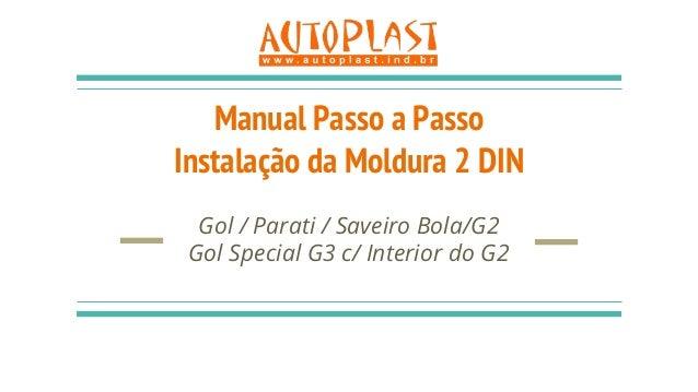Manual Passo a Passo Instalação da Moldura 2 DIN Gol / Parati / Saveiro Bola/G2 Gol Special G3 c/ Interior do G2