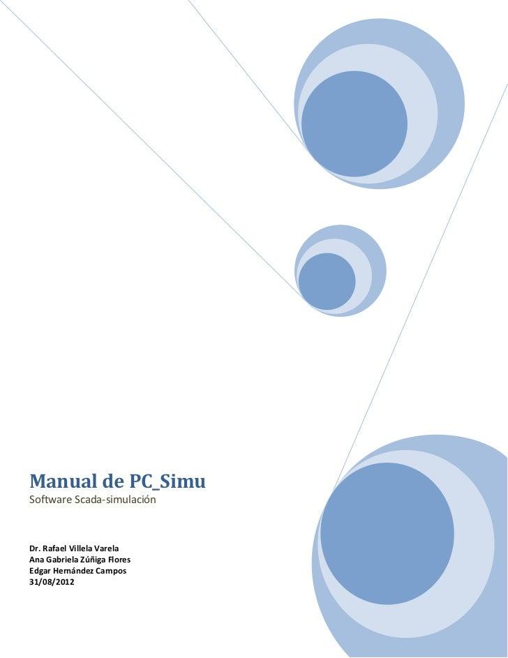 Manual de PC_SimuSoftware Scada-simulaciónDr. Rafael Villela VarelaAna Gabriela Zúñiga FloresEdgar Hernández Campos31/08/2...