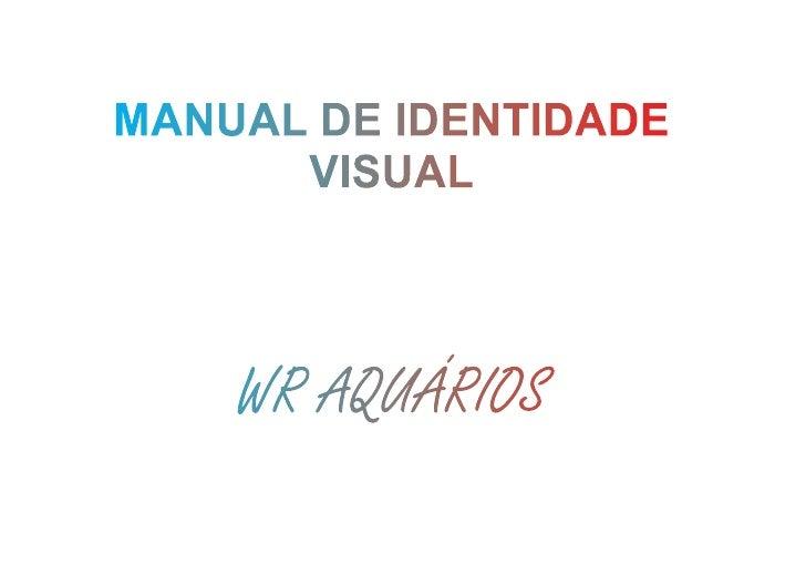 MANUAL DE IDENTIDADE      VISUAL    WR AQUÁRIOS