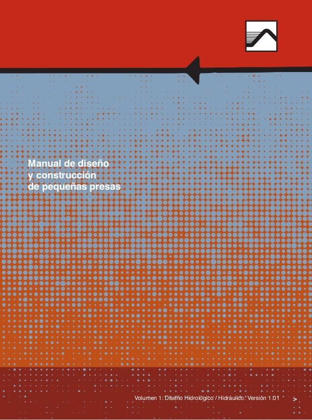 Manual de diseño y construcción de pequeñas presas  Volumen 1: Diseño Hidrológico / Hidráulico. Versión 1.01  >