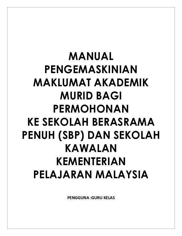 MANUAL PENGEMASKINIAN MAKLUMAT AKADEMIK MURID BAGI PERMOHONAN KE SEKOLAH BERASRAMA PENUH (SBP) DAN SEKOLAH KAWALAN KEMENTE...