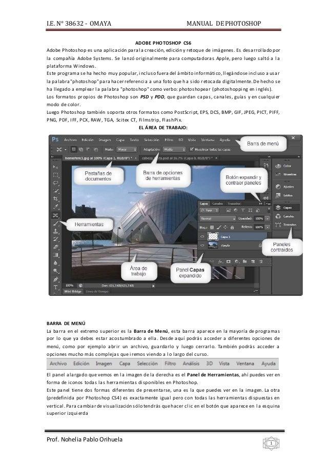I.E. N° 38632 - OMAYA MANUAL DE PHOTOSHOP  Prof. Nohelia Pablo Orihuela  1  ADOBE PHOTOSHOP CS6  Adobe Photoshop es una ap...