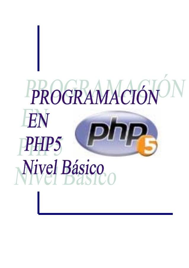 PROGRAMACIÓN EN LENGUAJE PHP5. NIVEL BÁSICO  Programación en PHP5. Nivel Básico Carlos Vázquez Mariño Ferrol, Septiembre d...