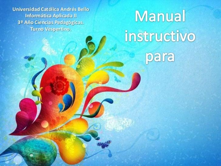 Universidad Católica Andrés Bello     Informática Aplicada II  3º Año Ciencias Pedagógicas.        Turno Vespertino.
