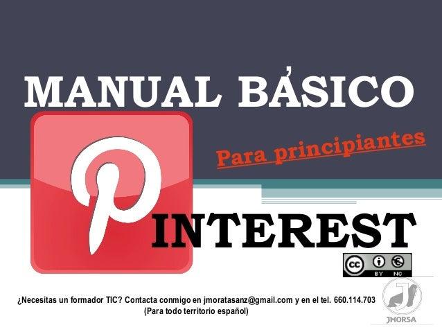 , INTEREST MANUAL BASICO Para principiantes ¿Necesitas un formador TIC? Contacta conmigo en jmoratasanz@gmail.com y en el ...