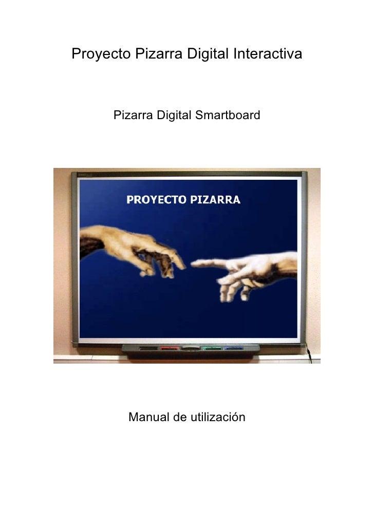 Proyecto Pizarra Digital Interactiva      Pizarra Digital Smartboard        Manual de utilización