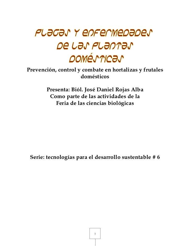 Prevención, control y combate en hortalizas y frutales domésticos<br />Presenta: Biól. José Daniel Rojas Alba<br />Como pa...