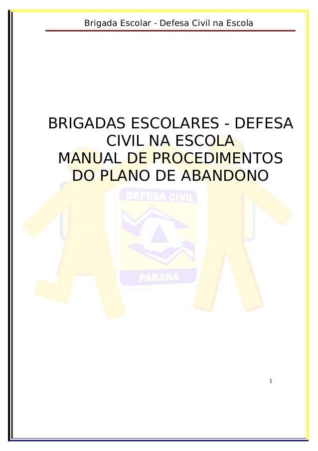 Brigada Escolar - Defesa Civil na EscolaBRIGADAS ESCOLARES - DEFESA       CIVIL NA ESCOLA MANUAL DE PROCEDIMENTOS   DO PLA...