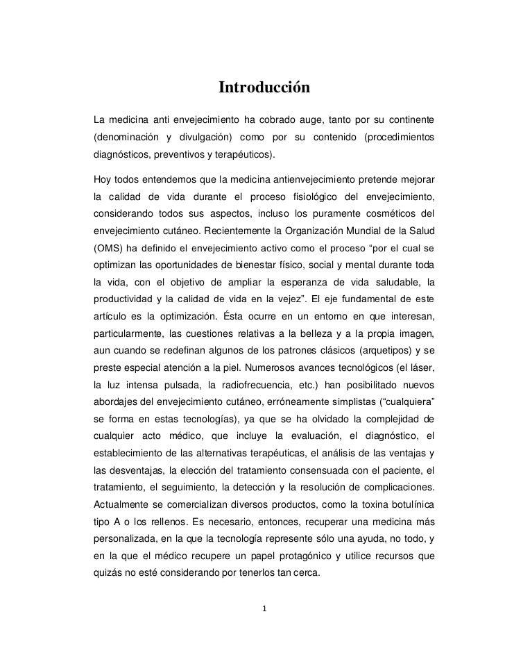 IntroducciónLa medicina anti envejecimiento ha cobrado auge, tanto por su continente(denominación y divulgación) como por ...