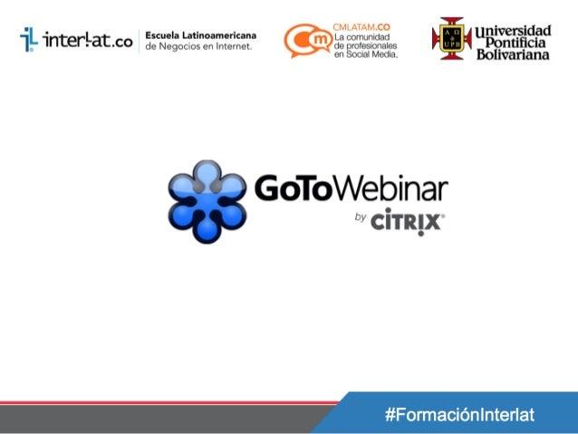 En esta presentación encontrarás las instrucciones para el uso de la Plataforma GoToWebinar. Esta plataforma es la que se ...