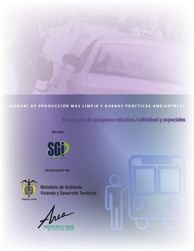 Transporte de pasajeros colectivo, individual y especiales M A N U A L D E P R O D U C C I Ó N M Á S L I M P I A Y B U E N...