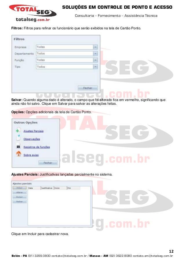 SOLUÇÕES EM CONTROLE DE PONTO E ACESSO Consultoria – Fornecimento – Assistência Técnica 12 Belém - PA (91) 3299.0800 conta...