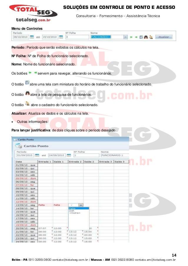 SOLUÇÕES EM CONTROLE DE PONTO E ACESSO Consultoria – Fornecimento – Assistência Técnica 14 Belém - PA (91) 3299.0800 conta...