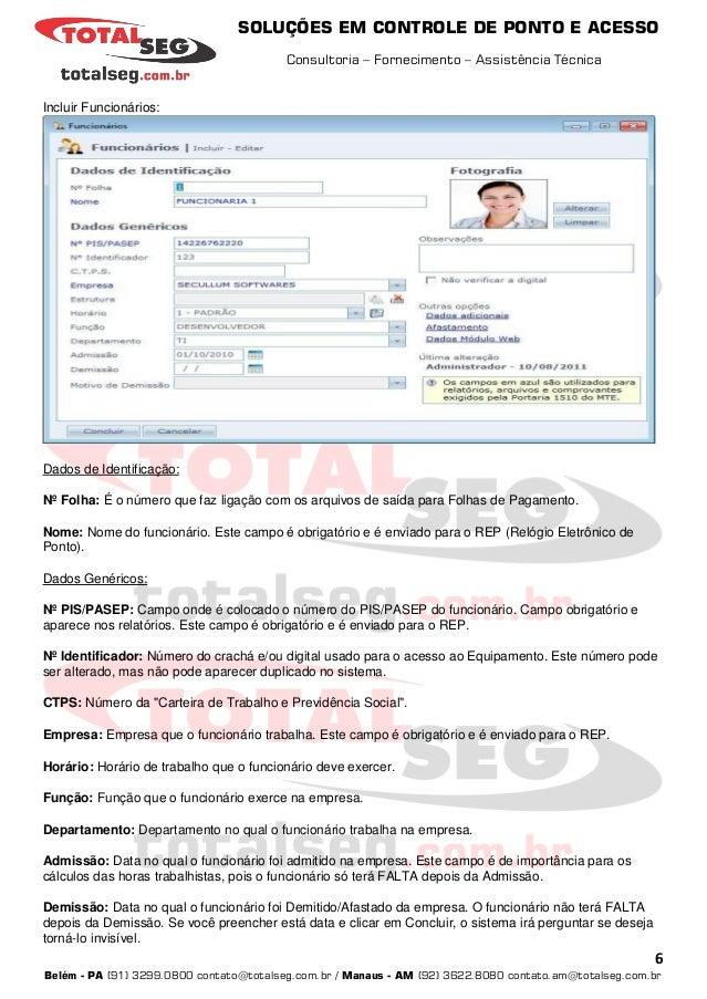 SOLUÇÕES EM CONTROLE DE PONTO E ACESSO Consultoria – Fornecimento – Assistência Técnica 6 Belém - PA (91) 3299.0800 contat...