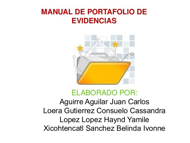 MANUALDEPORTAFOLIODE      EVIDENCIAS        ELABORADOPOR:    Aguirre Aguilar Juan CarlosLoera Gutierrez Consuelo Cassa...