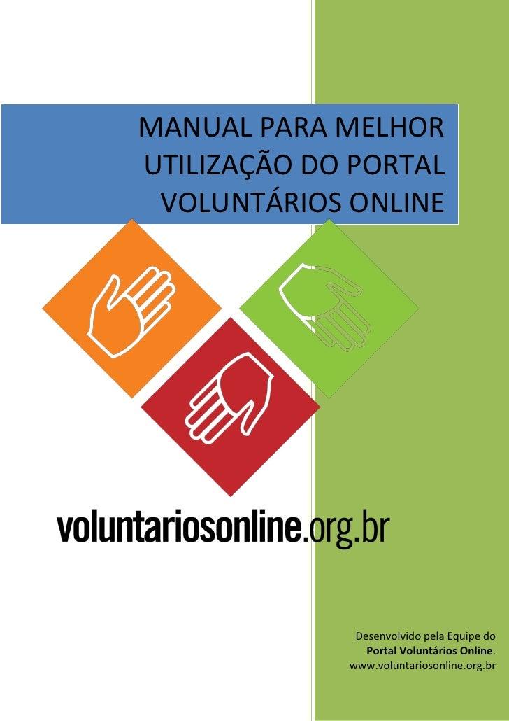 MANUAL PARA MELHORUTILIZAÇÃO DO PORTAL VOLUNTÁRIOS ONLINE              Desenvolvido pela Equipe do                Portal V...